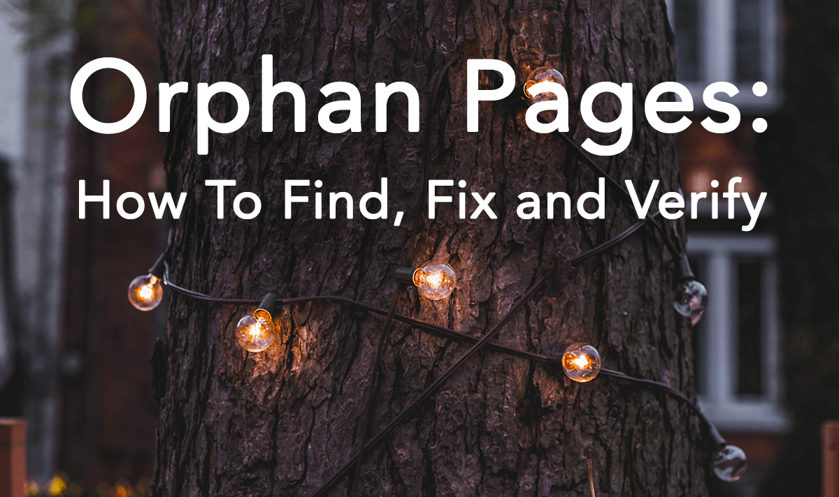 Orphan Pages: How To Find, Fix and Verify